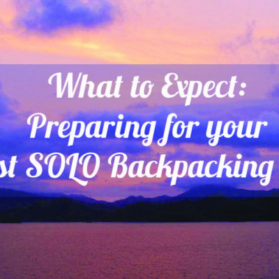 What to Expect Preparing for your First Solo Backpacking Trip