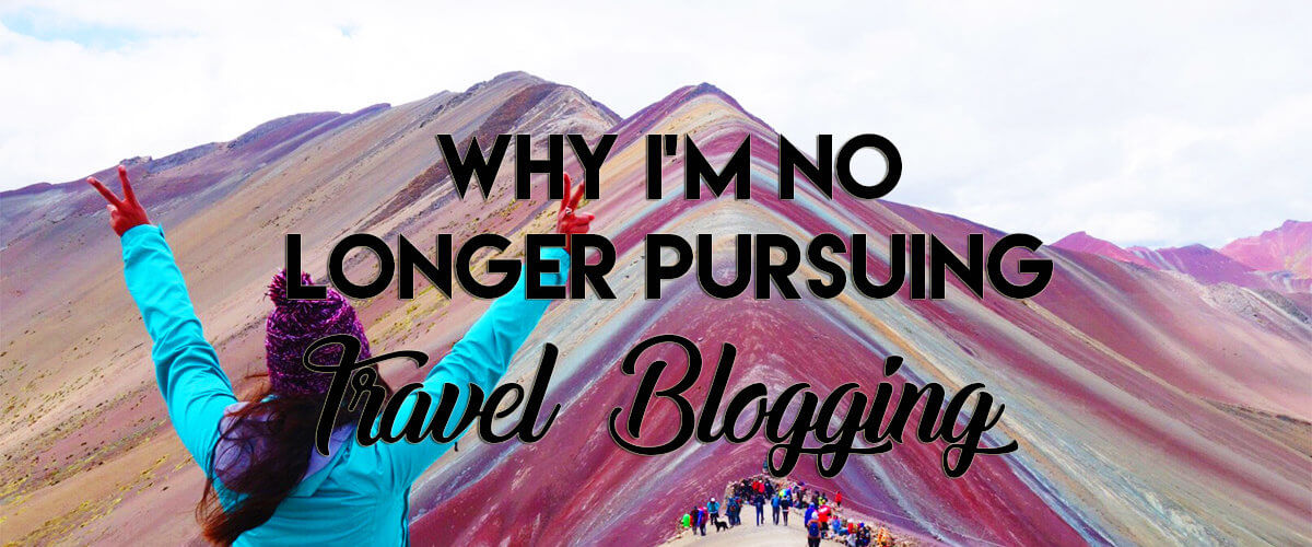Why I'm no longer pursuing travel blogging
