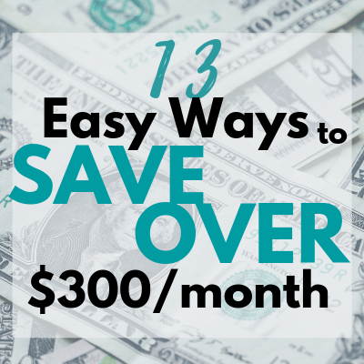 13 easy ways to save over $300/month