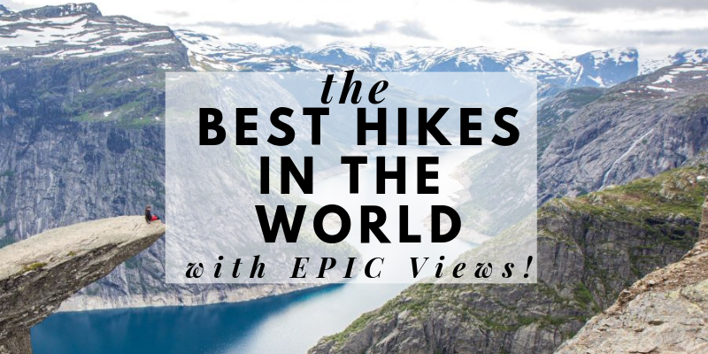 Best Hikes in the world with EPIC Views